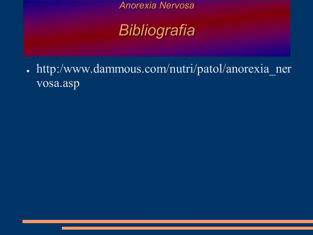 Anorexia Nervosa Bibliografia http:/www.dammous.com/nutri/patol/anorexia_ner vosa.asp