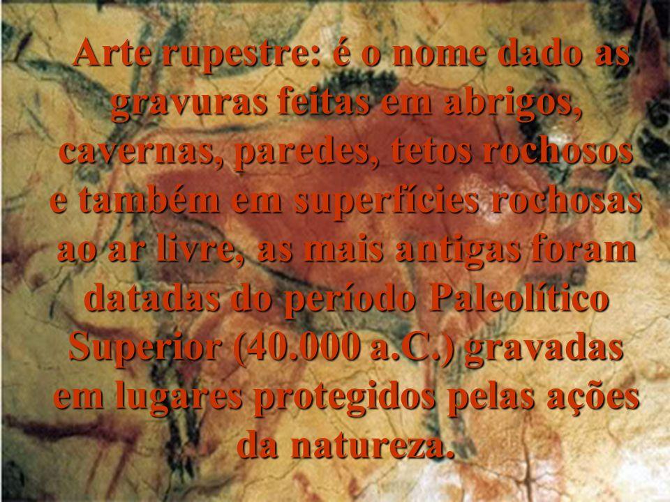 Arte rupestre: é o nome dado as gravuras feitas em abrigos, cavernas, paredes, tetos rochosos e também em superfícies rochosas ao ar livre, as mais an