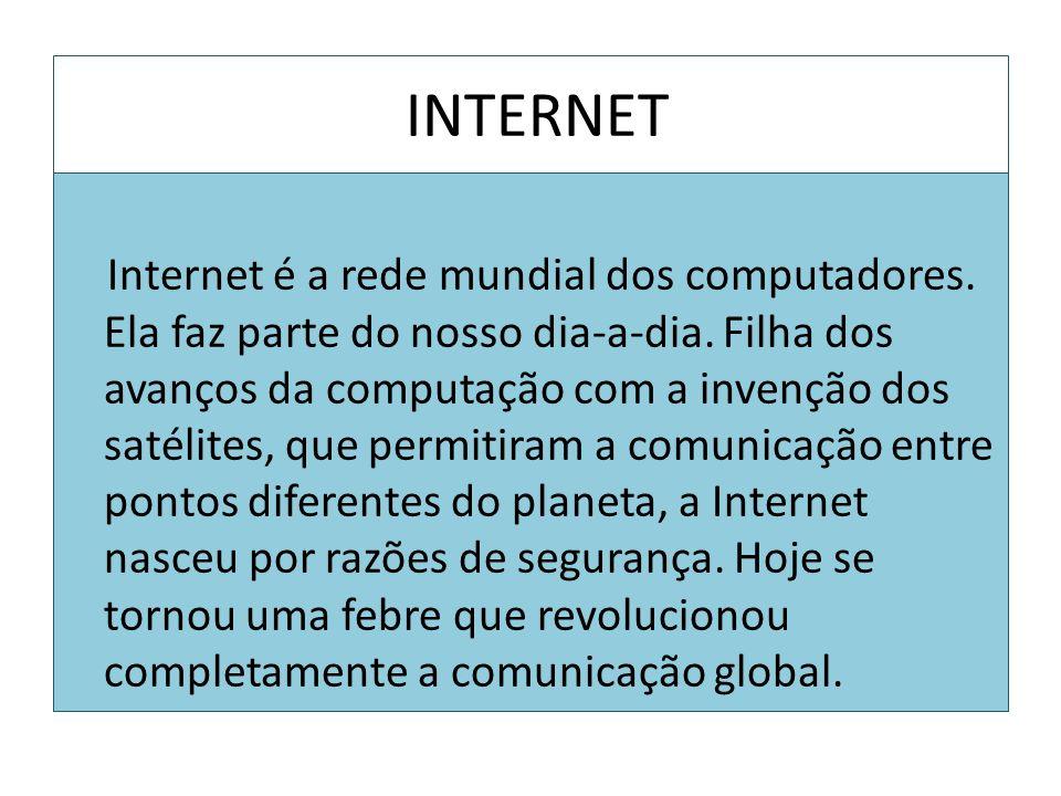 Internet é a rede mundial dos computadores. Ela faz parte do nosso dia-a-dia. Filha dos avanços da computação com a invenção dos satélites, que permit