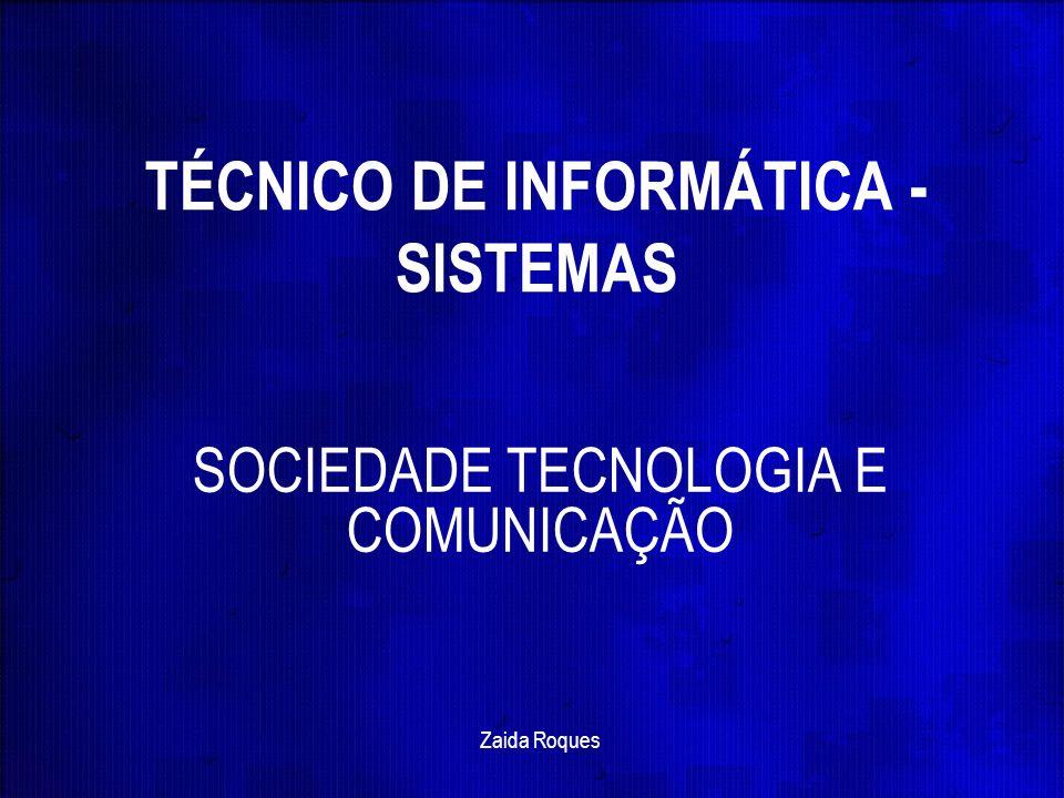 TÉCNICO DE INFORMÁTICA - SISTEMAS SOCIEDADE TECNOLOGIA E COMUNICAÇÃO Zaida Roques