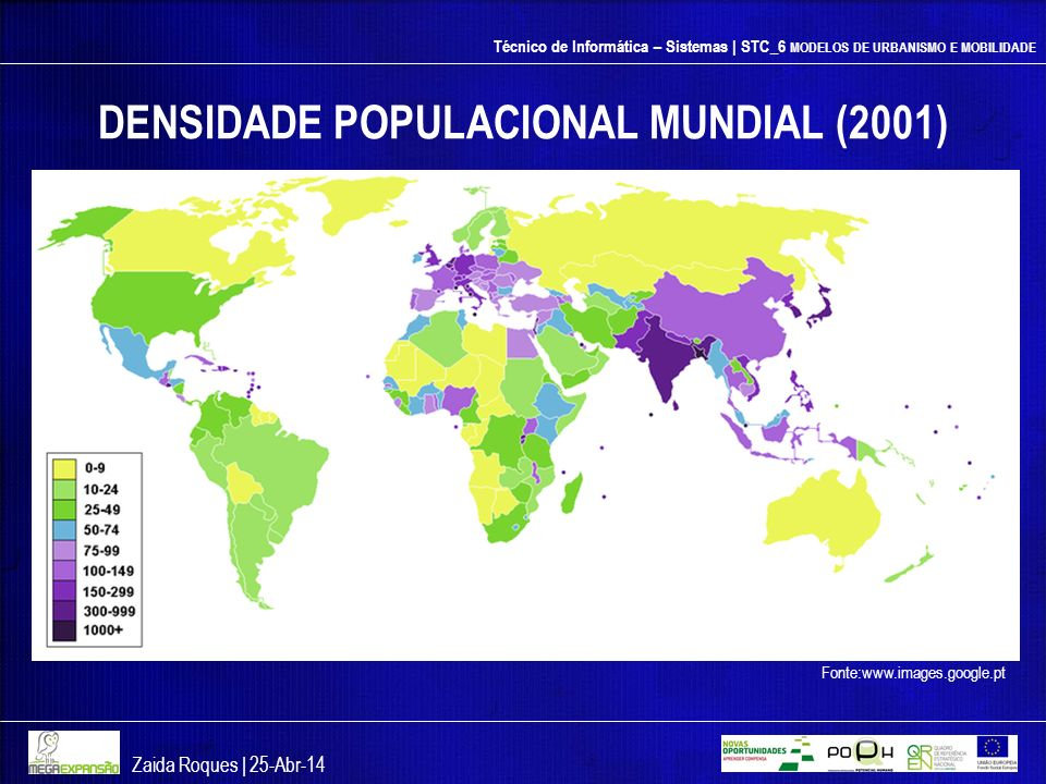 Técnico de Informática – Sistemas | STC_6 MODELOS DE URBANISMO E MOBILIDADE DENSIDADE POPULACIONAL MUNDIAL (2001) Zaida Roques | 25-Abr-14 Fonte:www.i