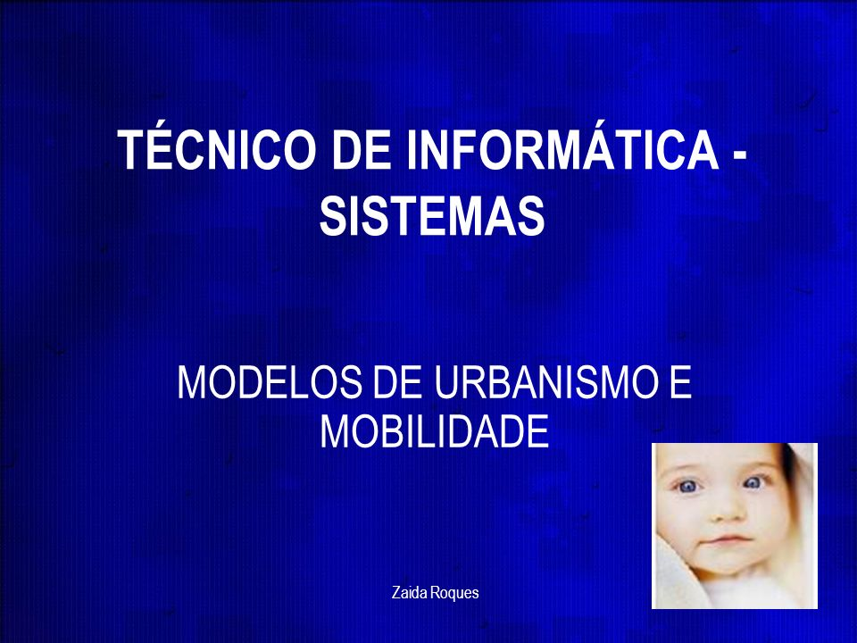 TÉCNICO DE INFORMÁTICA - SISTEMAS MODELOS DE URBANISMO E MOBILIDADE Zaida Roques