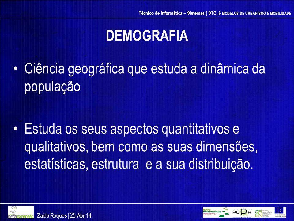 Técnico de Informática – Sistemas | STC_6 MODELOS DE URBANISMO E MOBILIDADE DEMOGRAFIA Ciência geográfica que estuda a dinâmica da população Estuda os