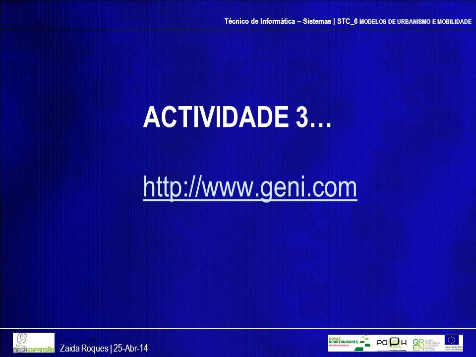 Técnico de Informática – Sistemas | STC_6 MODELOS DE URBANISMO E MOBILIDADE ACTIVIDADE 3… http://www.geni.com Zaida Roques | 25-Abr-14