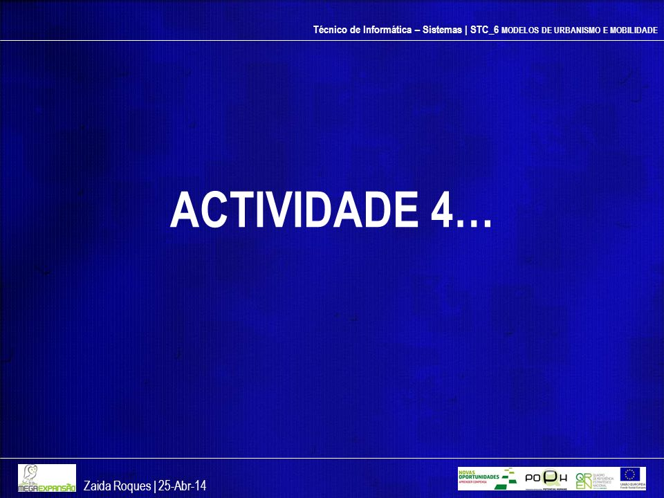 Técnico de Informática – Sistemas | STC_6 MODELOS DE URBANISMO E MOBILIDADE ACTIVIDADE 4… Zaida Roques | 25-Abr-14