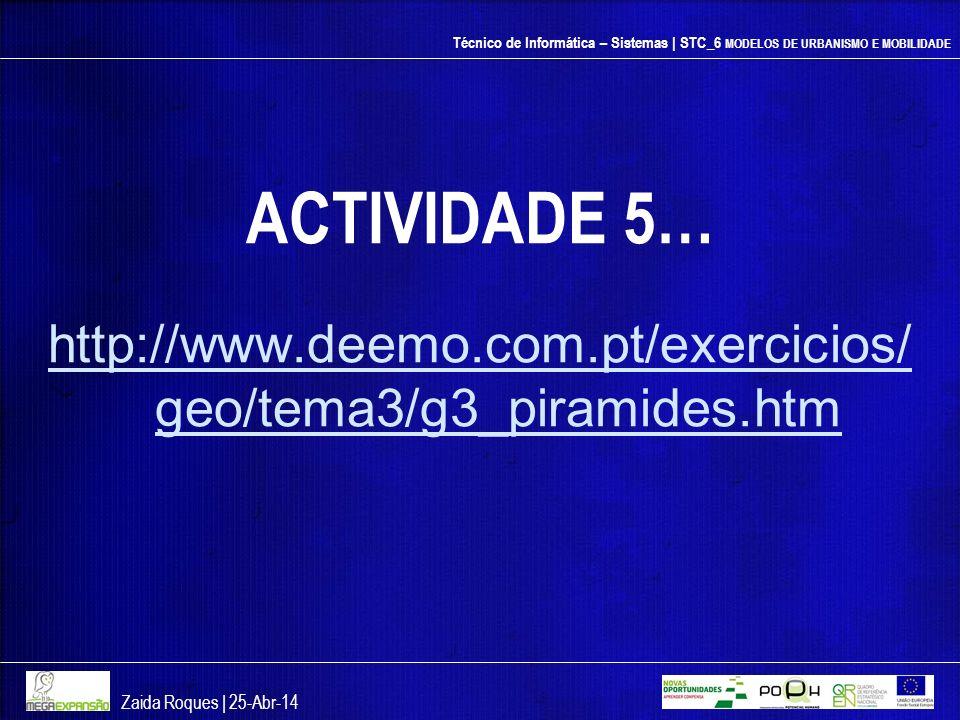 Técnico de Informática – Sistemas | STC_6 MODELOS DE URBANISMO E MOBILIDADE ACTIVIDADE 5… http://www.deemo.com.pt/exercicios/ geo/tema3/g3_piramides.h