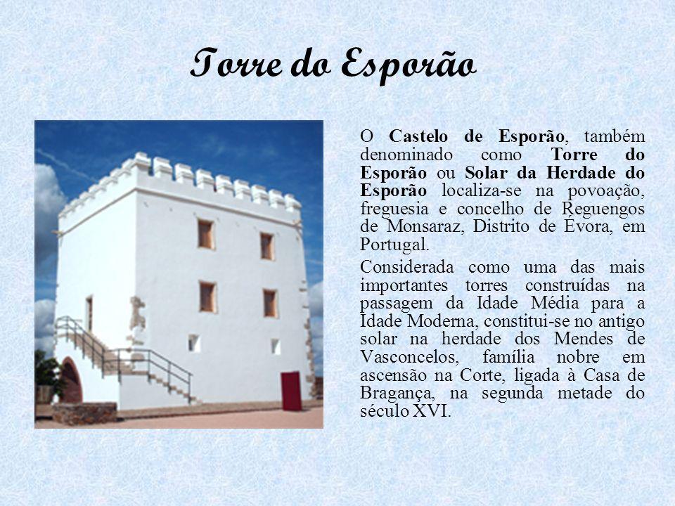 Torre do Esporão O Castelo de Esporão, também denominado como Torre do Esporão ou Solar da Herdade do Esporão localiza-se na povoação, freguesia e con