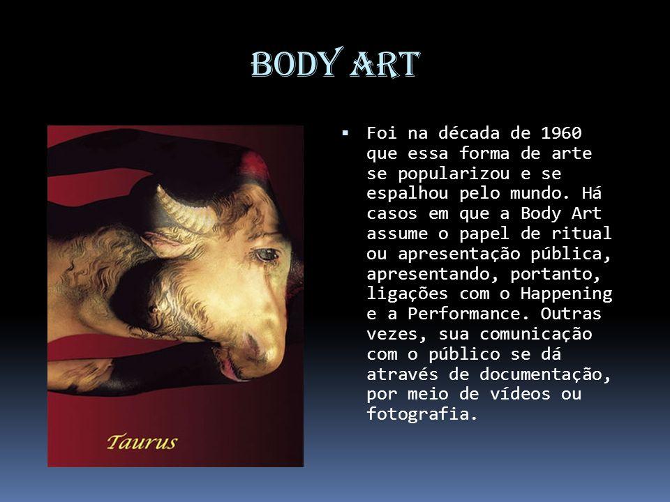 Body Art Foi na década de 1960 que essa forma de arte se popularizou e se espalhou pelo mundo. Há casos em que a Body Art assume o papel de ritual ou