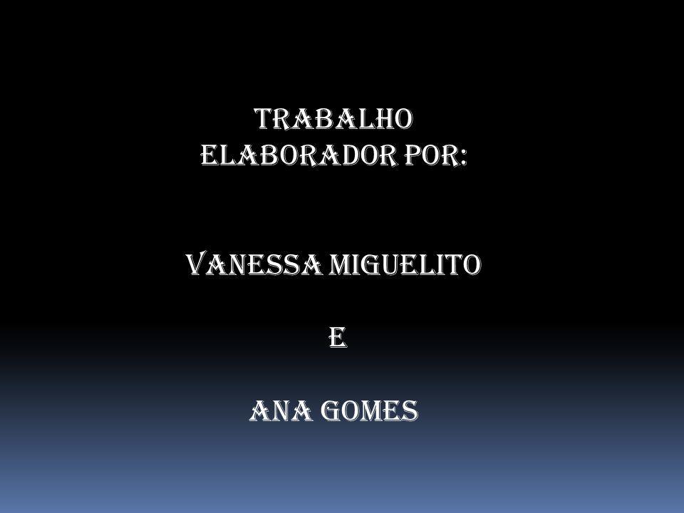 Trabalho elaborador por: Vanessa Miguelito e Ana gomes