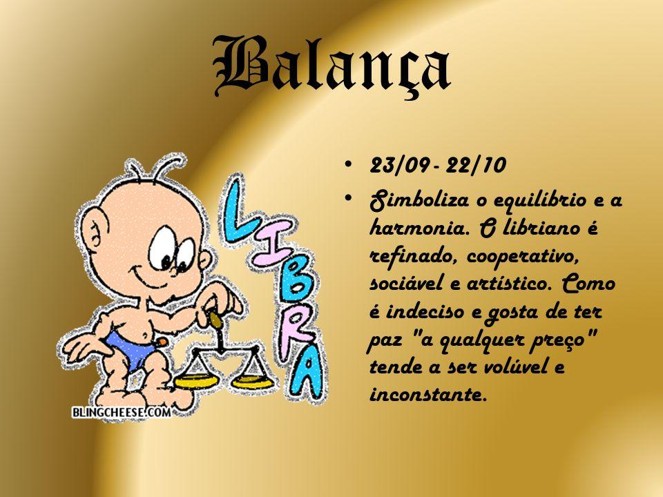 Balança 23/09 - 22/10 Simboliza o equilíbrio e a harmonia. O libriano é refinado, cooperativo, sociável e artístico. Como é indeciso e gosta de ter pa