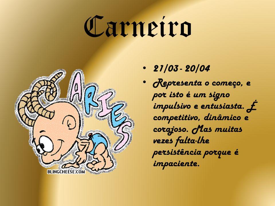 Carneiro 21/03 - 20/04 Representa o começo, e por isto é um signo impulsivo e entusiasta. É competitivo, dinâmico e corajoso. Mas muitas vezes falta-l