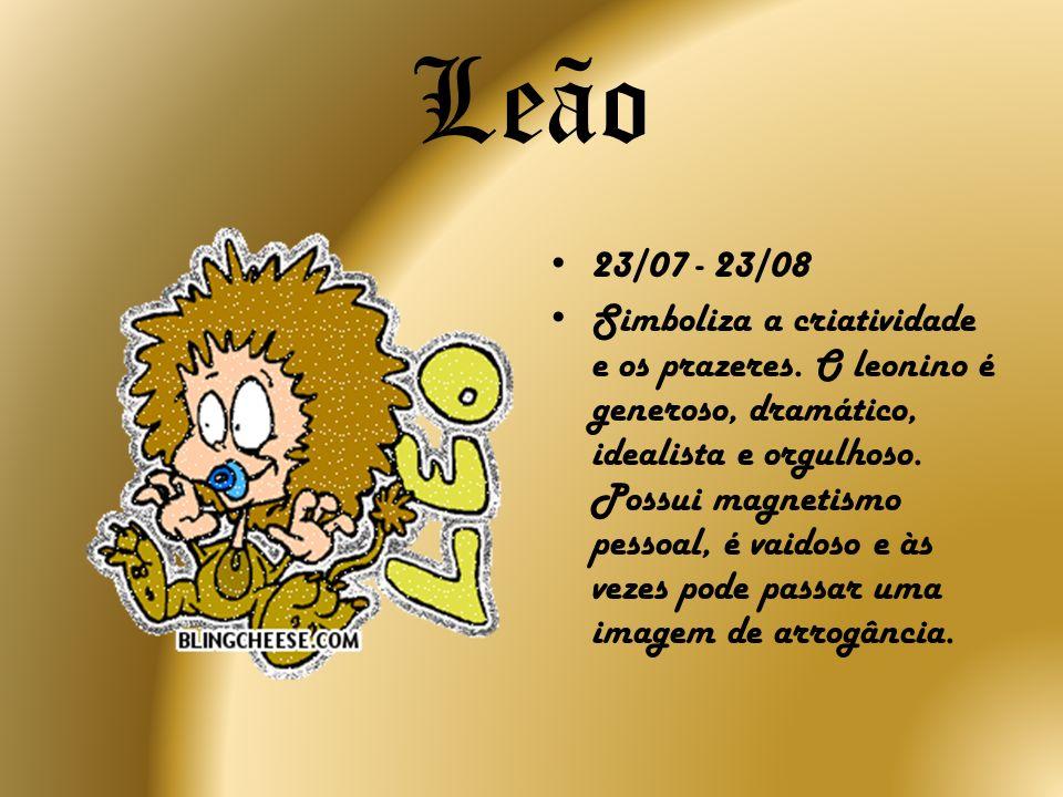 Leão 23/07 - 23/08 Simboliza a criatividade e os prazeres. O leonino é generoso, dramático, idealista e orgulhoso. Possui magnetismo pessoal, é vaidos