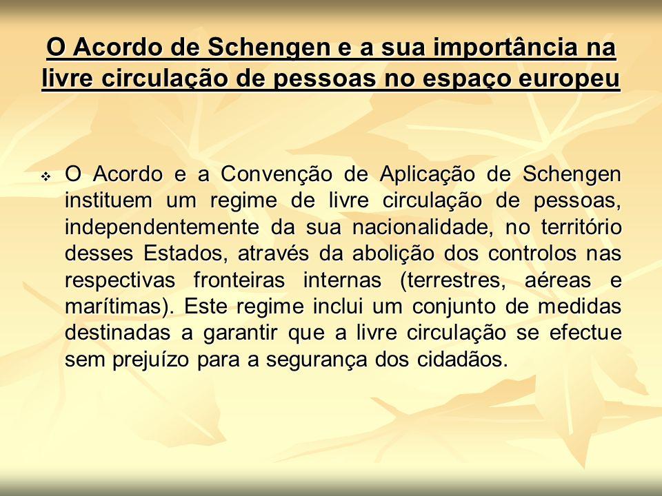 O Acordo de Schengen e a sua importância na livre circulação de pessoas no espaço europeu O Acordo e a Convenção de Aplicação de Schengen instituem um