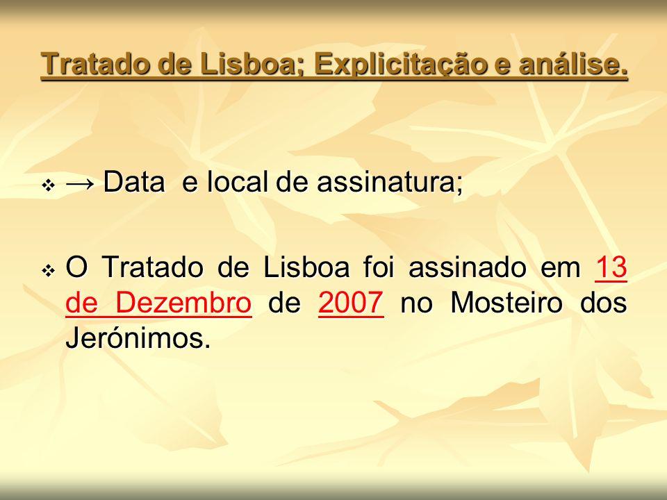 Tratado de Lisboa; Explicitação e análise. Data e local de assinatura; Data e local de assinatura; O Tratado de Lisboa foi assinado em 13 de Dezembro