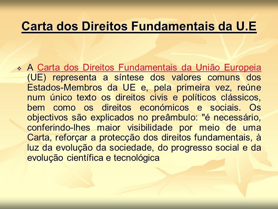 Carta dos Direitos Fundamentais da U.E A Carta dos Direitos Fundamentais da União Europeia (UE) representa a síntese dos valores comuns dos Estados-Me