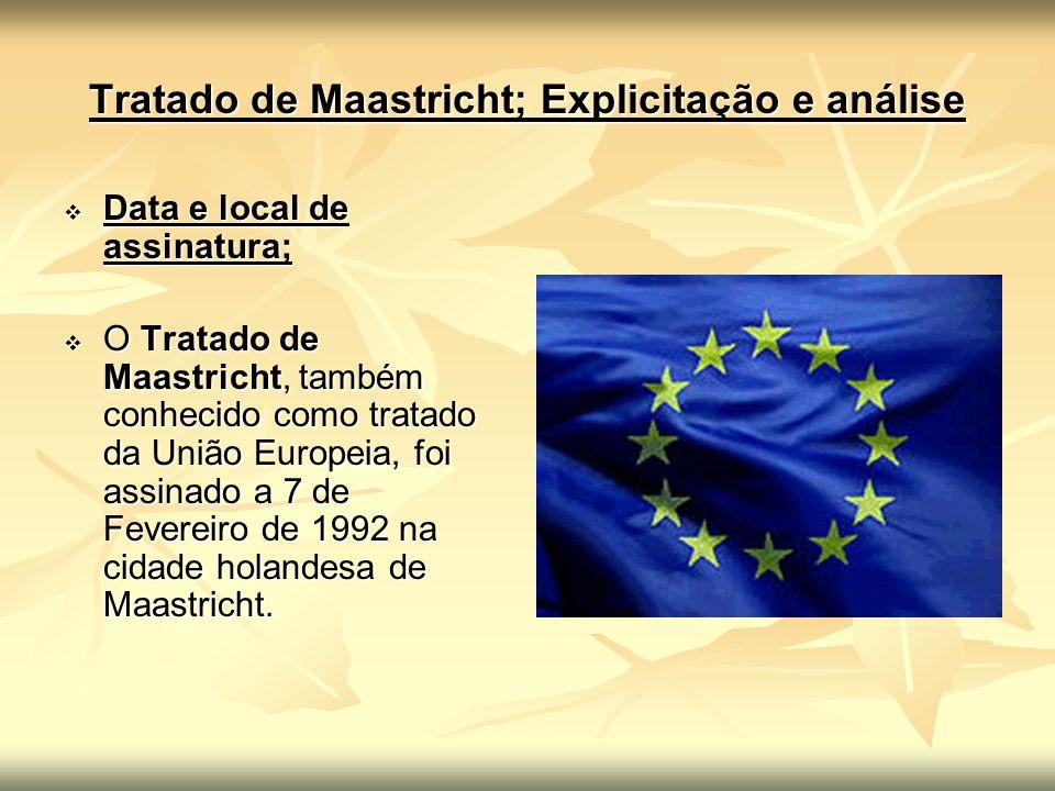 Tratado de Maastricht; Explicitação e análise Data e local de assinatura; Data e local de assinatura; O Tratado de Maastricht, também conhecido como t