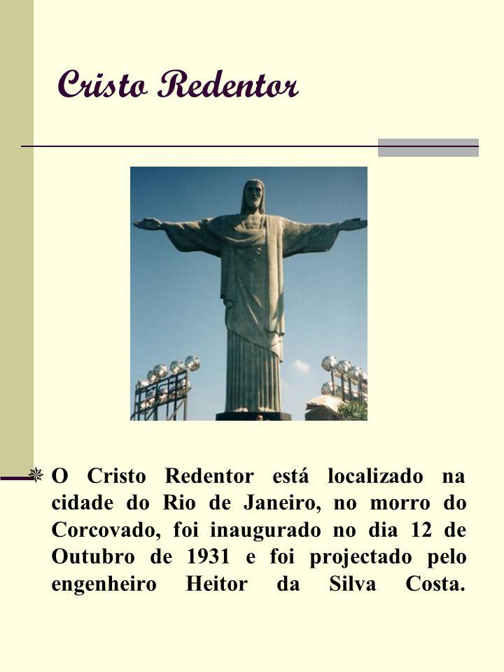 Cristo Redentor O Cristo Redentor está localizado na cidade do Rio de Janeiro, no morro do Corcovado, foi inaugurado no dia 12 de Outubro de 1931 e foi projectado pelo engenheiro Heitor da Silva Costa.