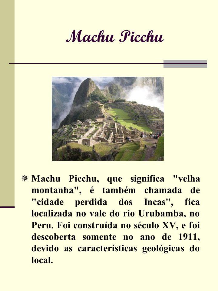 Machu Picchu Machu Picchu, que significa velha montanha , é também chamada de cidade perdida dos Incas , fica localizada no vale do rio Urubamba, no Peru.