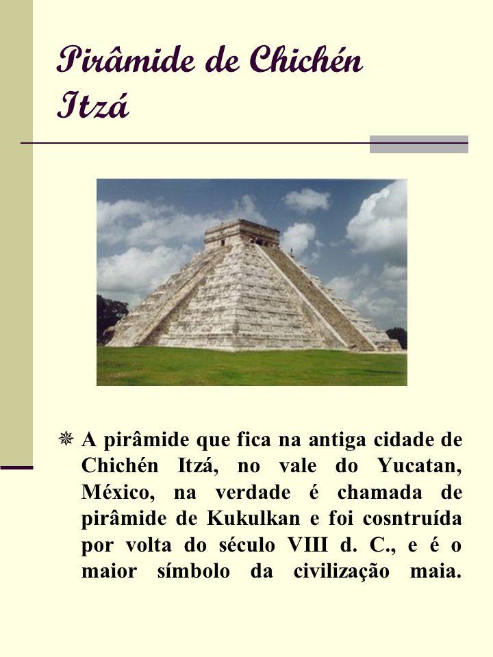 Pirâmide de Chichén Itzá A pirâmide que fica na antiga cidade de Chichén Itzá, no vale do Yucatan, México, na verdade é chamada de pirâmide de Kukulkan e foi cosntruída por volta do século VIII d.