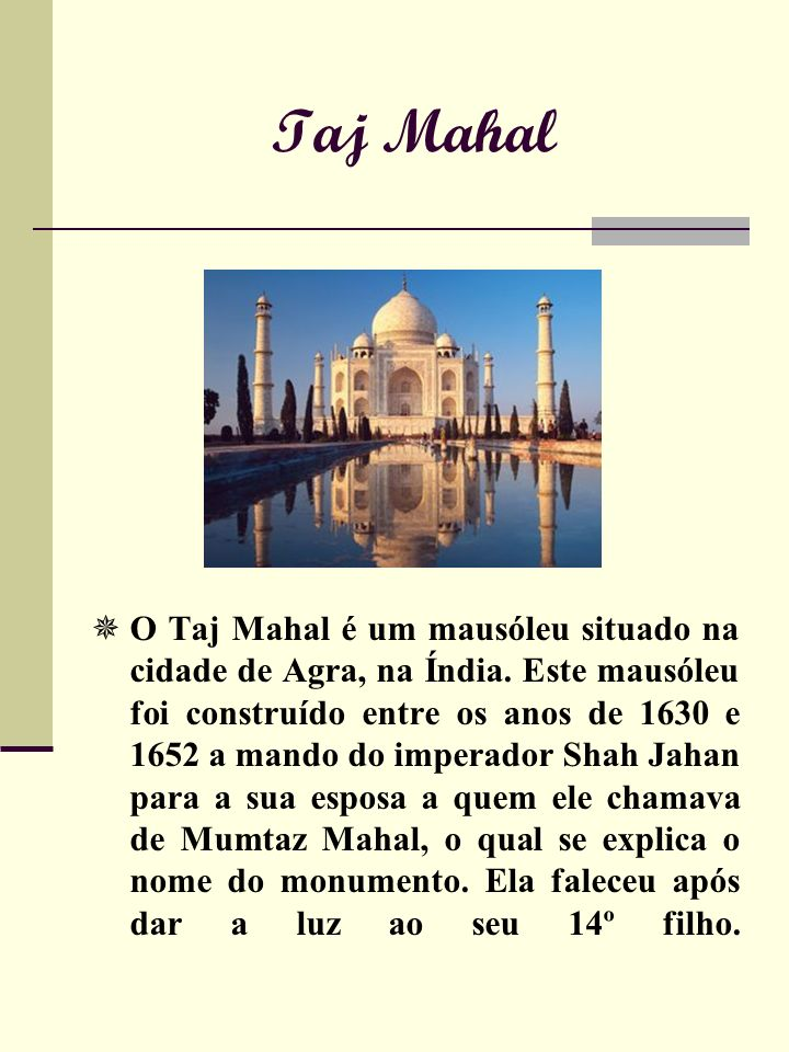 Taj Mahal O Taj Mahal é um mausóleu situado na cidade de Agra, na Índia.
