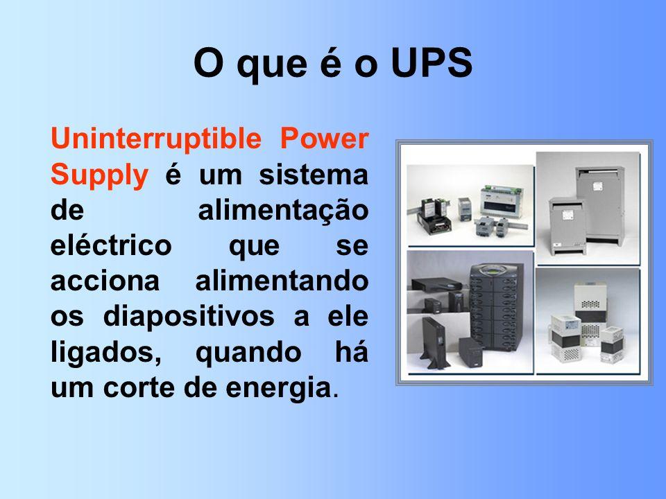 O que é o UPS Uninterruptible Power Supply é um sistema de alimentação eléctrico que se acciona alimentando os diapositivos a ele ligados, quando há u