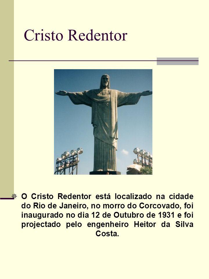 Cristo Redentor O Cristo Redentor está localizado na cidade do Rio de Janeiro, no morro do Corcovado, foi inaugurado no dia 12 de Outubro de 1931 e fo