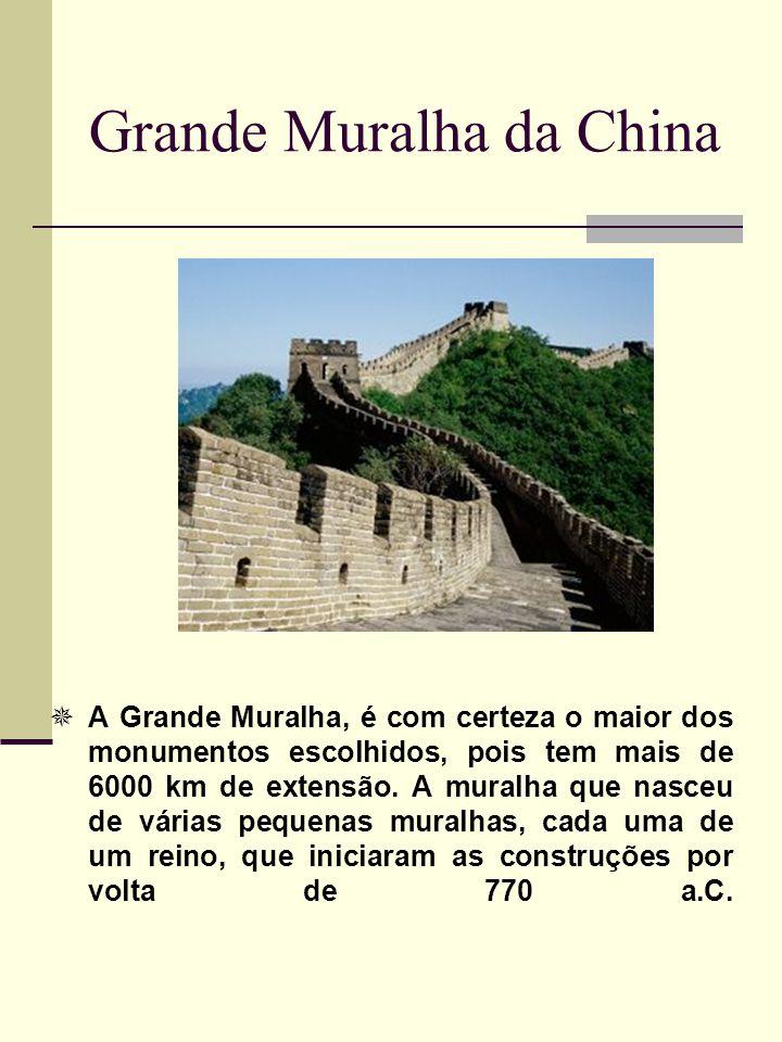 Grande Muralha da China A Grande Muralha, é com certeza o maior dos monumentos escolhidos, pois tem mais de 6000 km de extensão. A muralha que nasceu