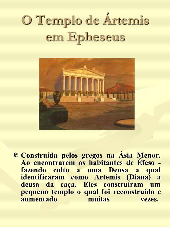 O Templo de Ártemis em Epheseus Construída pelos gregos na Ásia Menor. Ao encontrarem os habitantes de Éfeso - fazendo culto a uma Deusa a qual identi