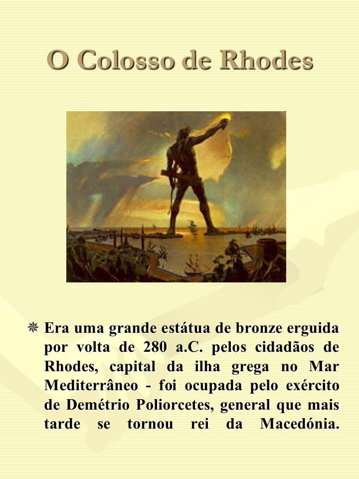 O Colosso de Rhodes Era uma grande estátua de bronze erguida por volta de 280 a.C. pelos cidadãos de Rhodes, capital da ilha grega no Mar Mediterrâneo