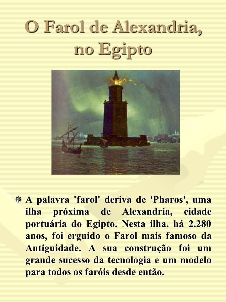 O Farol de Alexandria, no Egipto A palavra 'farol' deriva de 'Pharos', uma ilha próxima de Alexandria, cidade portuária do Egipto. Nesta ilha, há 2.28