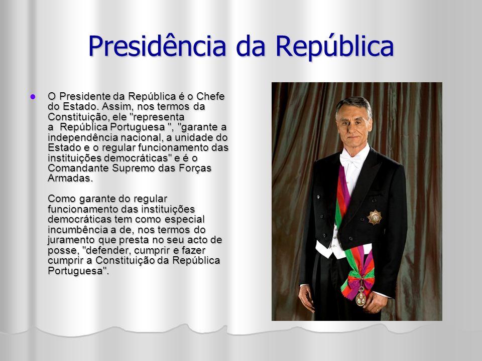 Presidência da República O Presidente da República é o Chefe do Estado.