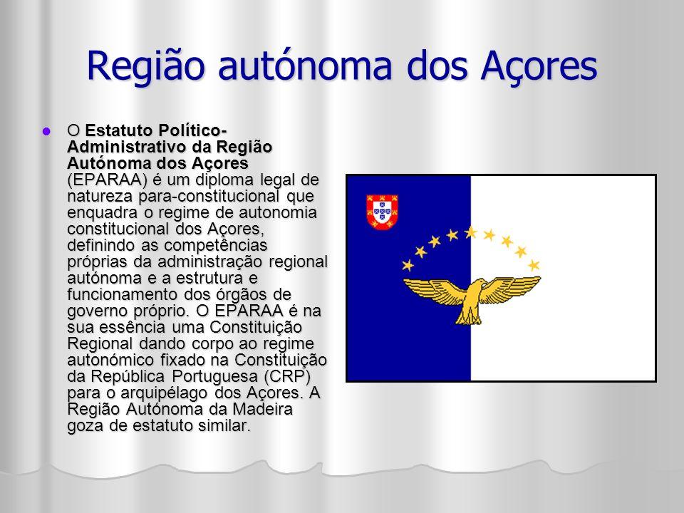 Região autónoma dos Açores O Estatuto Político- Administrativo da Região Autónoma dos Açores (EPARAA) é um diploma legal de natureza para-constitucional que enquadra o regime de autonomia constitucional dos Açores, definindo as competências próprias da administração regional autónoma e a estrutura e funcionamento dos órgãos de governo próprio.