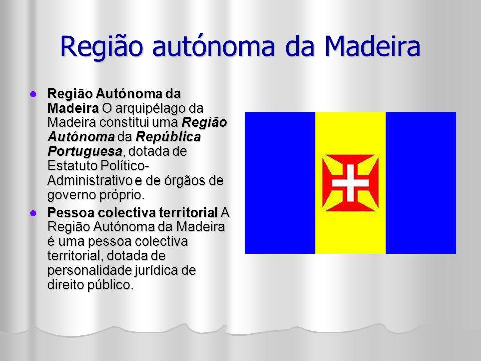 Região autónoma da Madeira Região Autónoma da Madeira O arquipélago da Madeira constitui uma Região Autónoma da República Portuguesa, dotada de Estatuto Político- Administrativo e de órgãos de governo próprio.