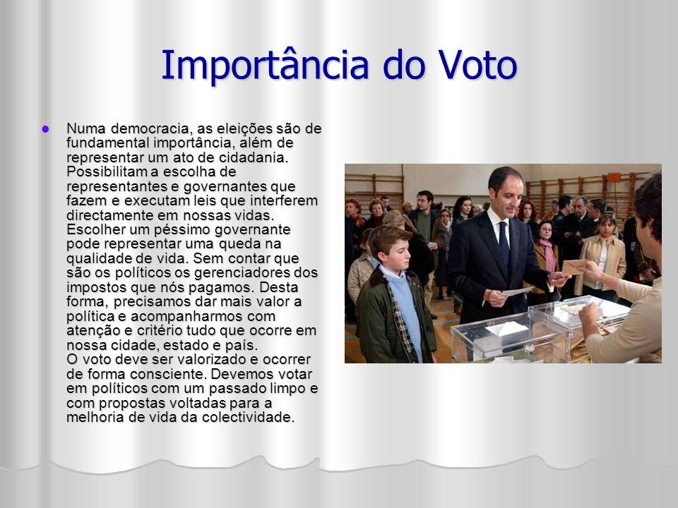Importância do Voto Numa democracia, as eleições são de fundamental importância, além de representar um ato de cidadania.