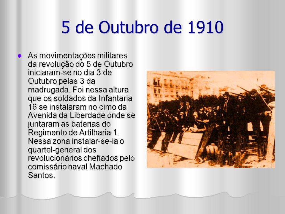 5 de Outubro de 1910 As movimentações militares da revolução do 5 de Outubro iniciaram-se no dia 3 de Outubro pelas 3 da madrugada.