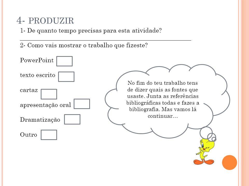 4- PRODUZIR 1- De quanto tempo precisas para esta atividade? _______________________________________________________ 2- Como vais mostrar o trabalho q