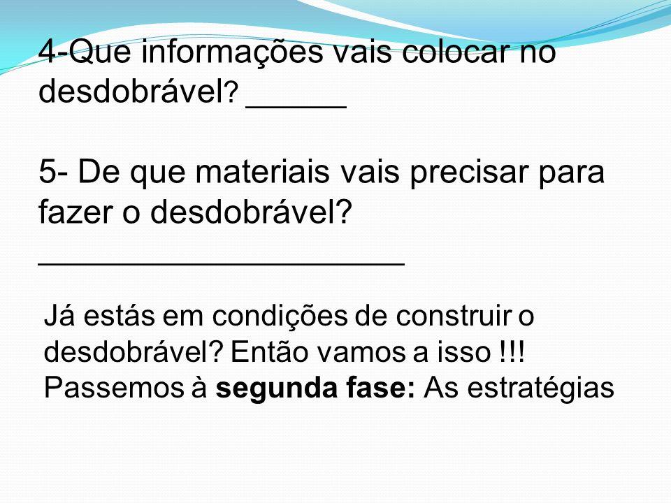 4-Que informações vais colocar no desdobrável ? ______ 5- De que materiais vais precisar para fazer o desdobrável? ______________________ Já estás em