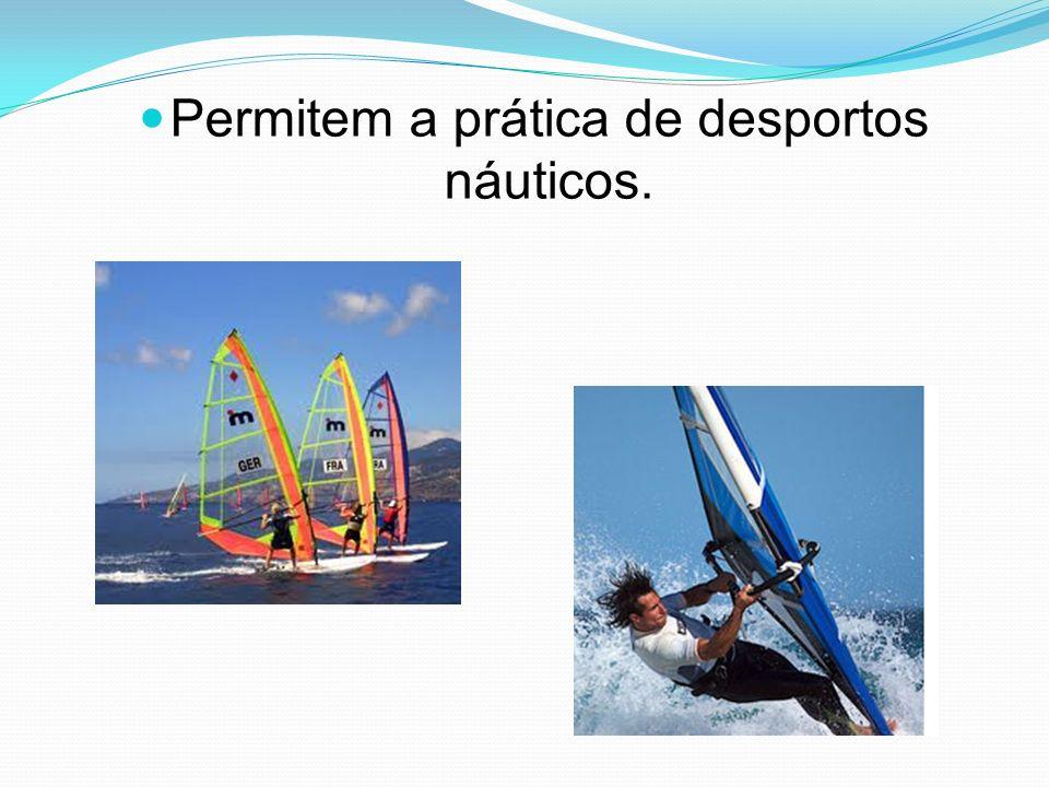 Permitem a prática de desportos náuticos.