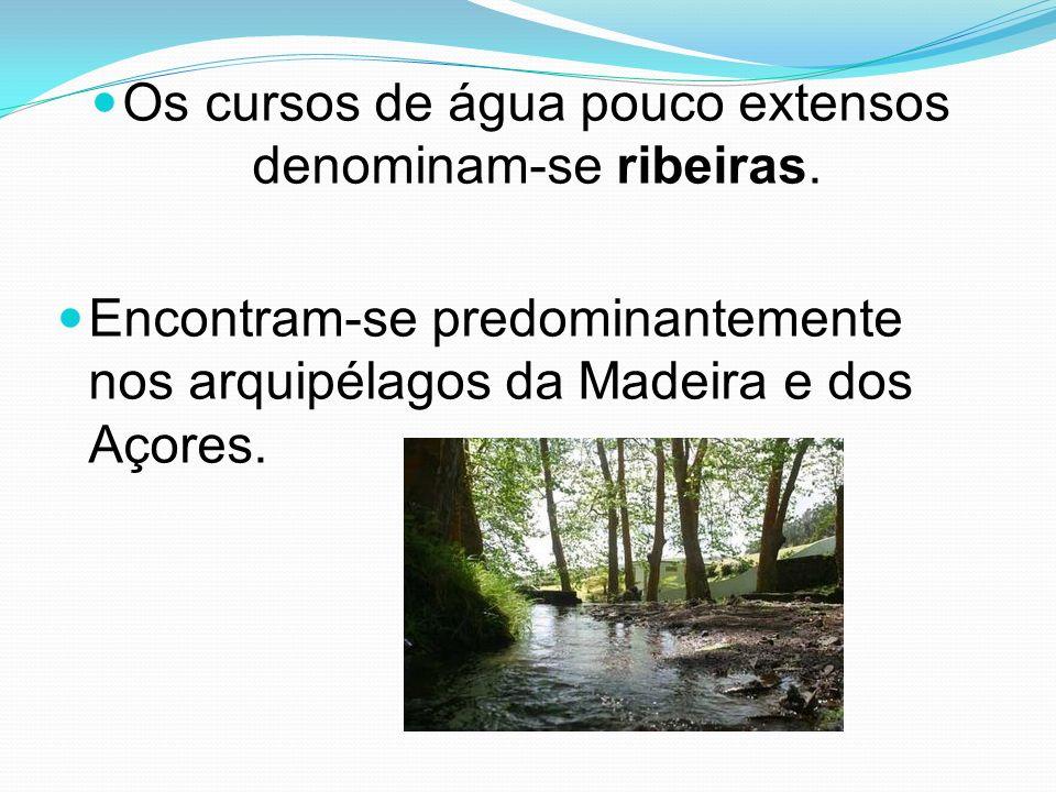 Os cursos de água pouco extensos denominam-se ribeiras. Encontram-se predominantemente nos arquipélagos da Madeira e dos Açores.