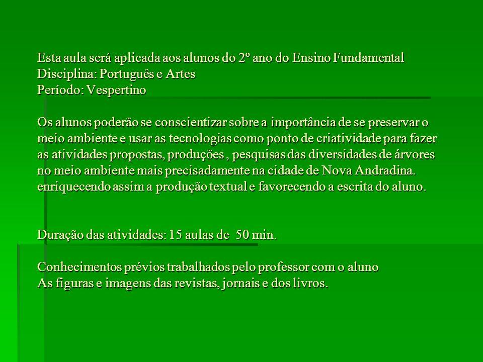 Esta aula será aplicada aos alunos do 2º ano do Ensino Fundamental Disciplina: Português e Artes Período: Vespertino Os alunos poderão se conscientiza
