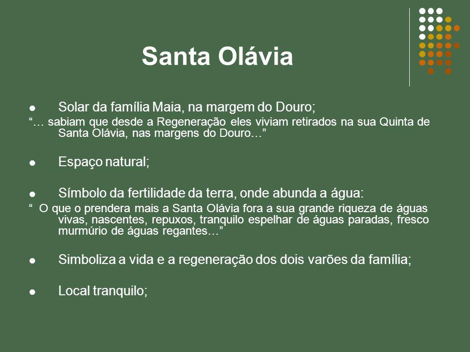 Santa Olávia Solar da família Maia, na margem do Douro; … sabiam que desde a Regeneração eles viviam retirados na sua Quinta de Santa Olávia, nas marg