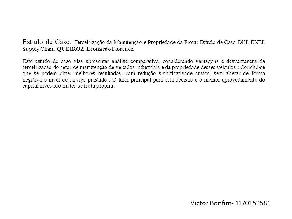 Victor Bonfim- 11/0152581 Estudo de Caso: Terceirização da Manutenção e Propriedade da Frota: Estudo de Caso DHL EXEL Supply Chain. QUEIROZ, Leonardo