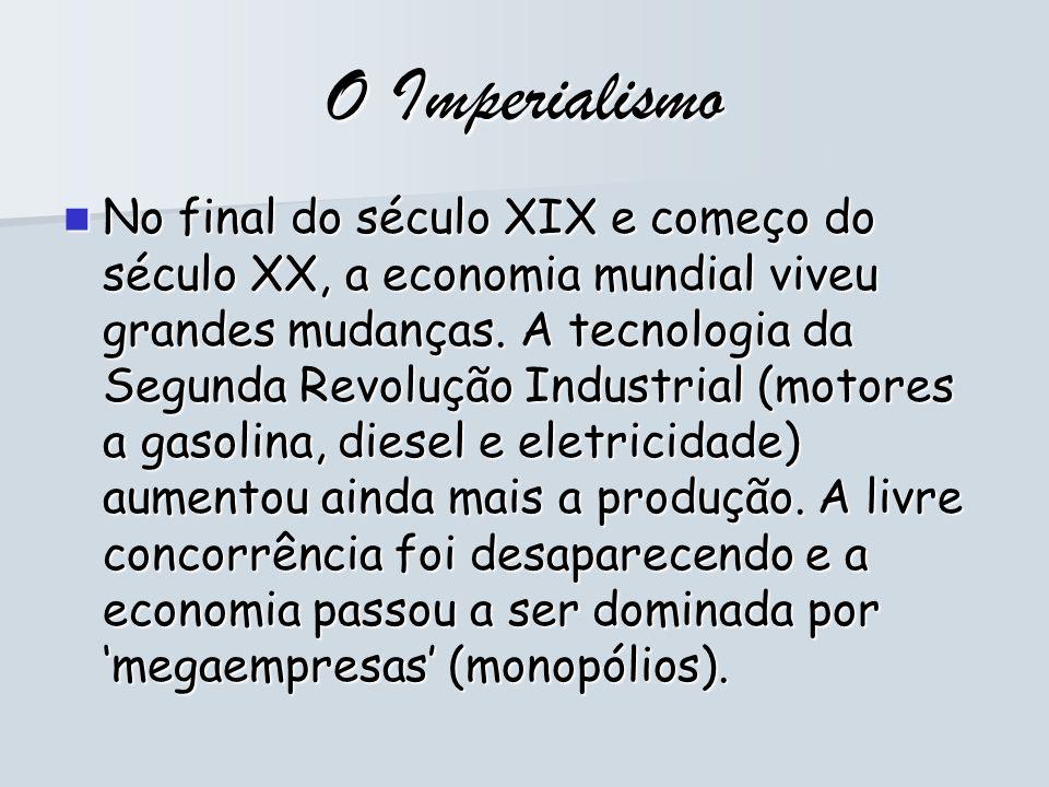 O Imperialismo No final do século XIX e começo do século XX, a economia mundial viveu grandes mudanças. A tecnologia da Segunda Revolução Industrial (