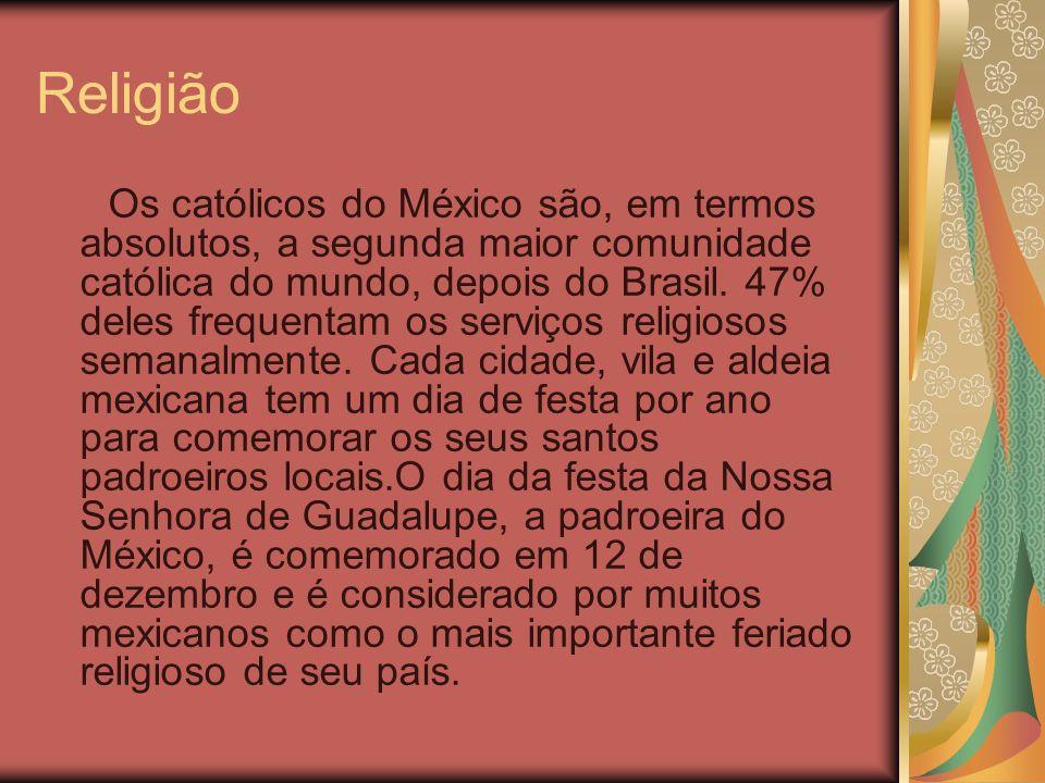 Religião Os católicos do México são, em termos absolutos, a segunda maior comunidade católica do mundo, depois do Brasil. 47% deles frequentam os serv