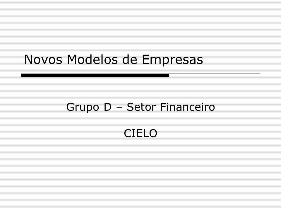 Novos Modelos de Empresas Grupo D – Setor Financeiro CIELO