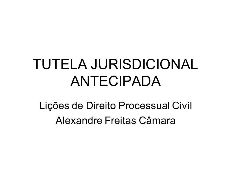 TUTELA JURISDICIONAL ANTECIPADA Lições de Direito Processual Civil Alexandre Freitas Câmara