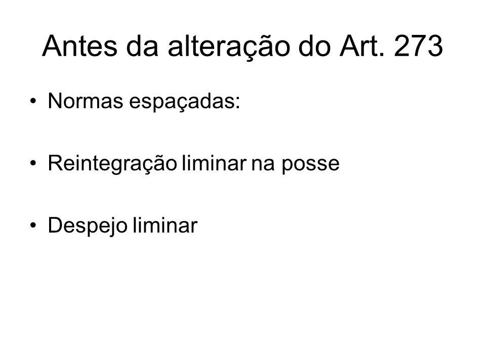 Antes da alteração do Art. 273 Normas espaçadas: Reintegração liminar na posse Despejo liminar
