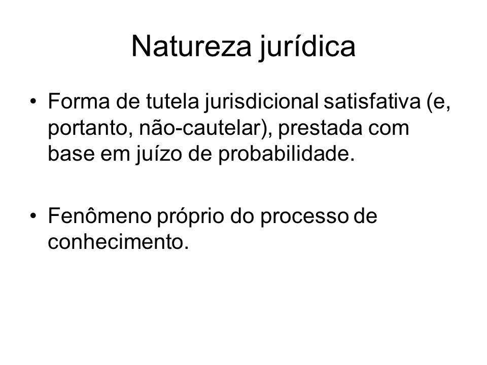 Natureza jurídica Forma de tutela jurisdicional satisfativa (e, portanto, não-cautelar), prestada com base em juízo de probabilidade. Fenômeno próprio