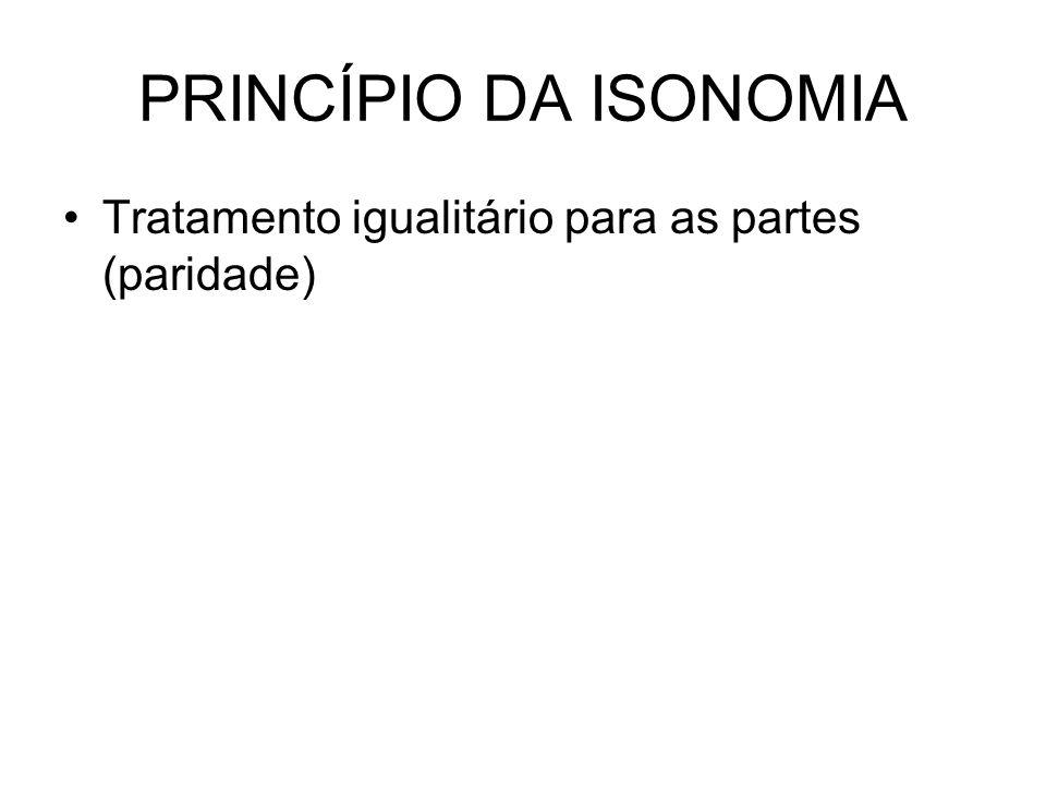 PRINCÍPIO DA ISONOMIA Tratamento igualitário para as partes (paridade)