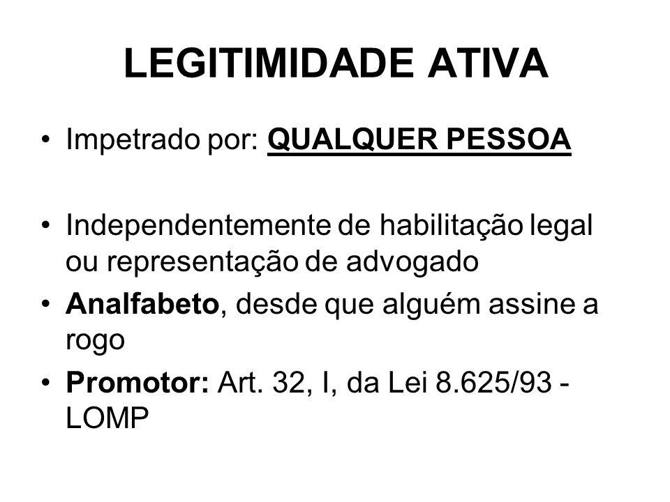 LEGITIMIDADE ATIVA Impetrado por: QUALQUER PESSOA Independentemente de habilitação legal ou representação de advogado Analfabeto, desde que alguém assine a rogo Promotor: Art.